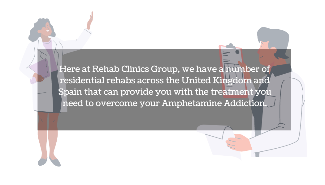 Here at Rehab Clinics Group, we have a number of residential rehabs across the United Kingdom and Spain that can provide you with the treatment you need to overcome your amphetamine addiction. (1)